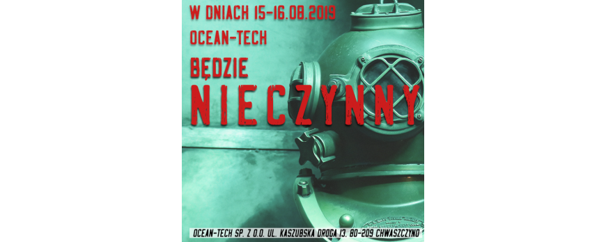 15 - 16 sierpnia firma Ocean-Tech będzie nieczynna.